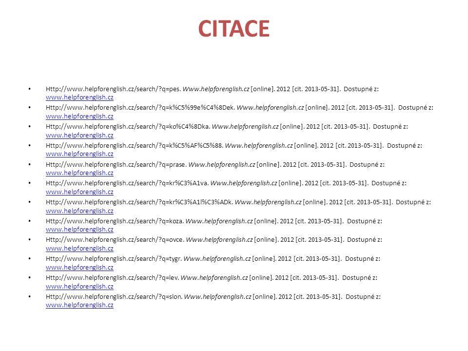 CITACE Http://www.helpforenglish.cz/search/ q=pes. Www.helpforenglish.cz [online]. 2012 [cit. 2013-05-31]. Dostupné z: www.helpforenglish.cz.